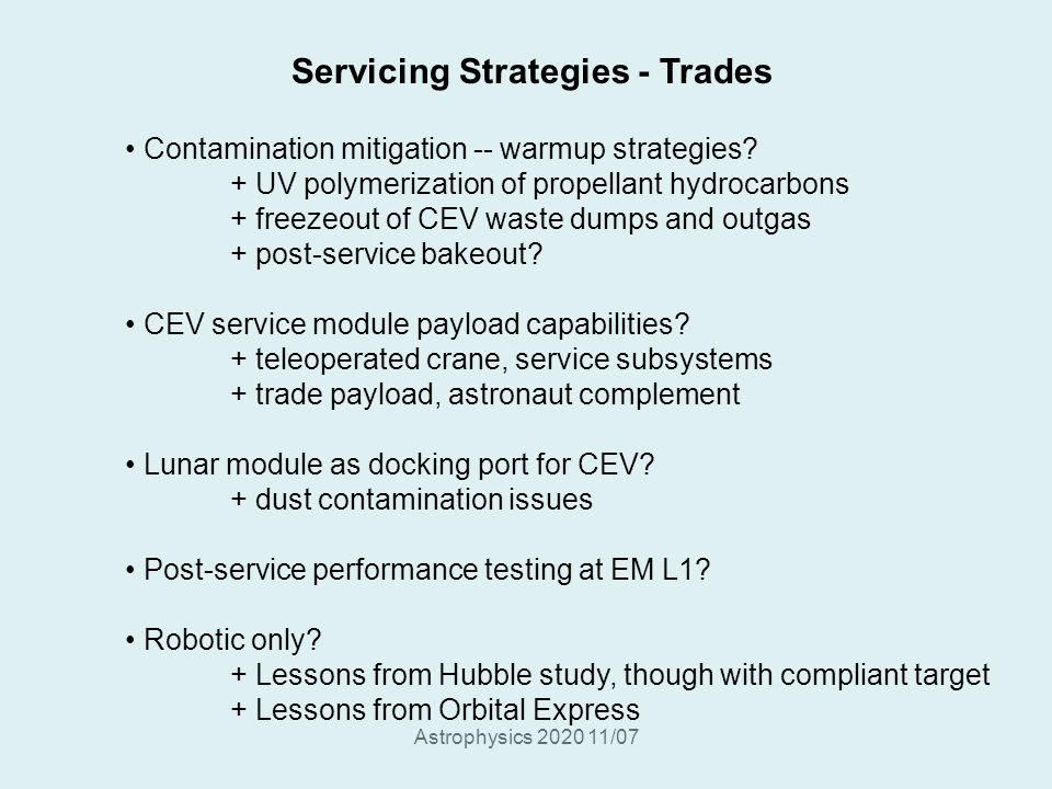 Astrophysics 2020 11/07 Servicing Strategies - Trades Contamination mitigation -- warmup strategies? + UV polymerization of propellant hydrocarbons +