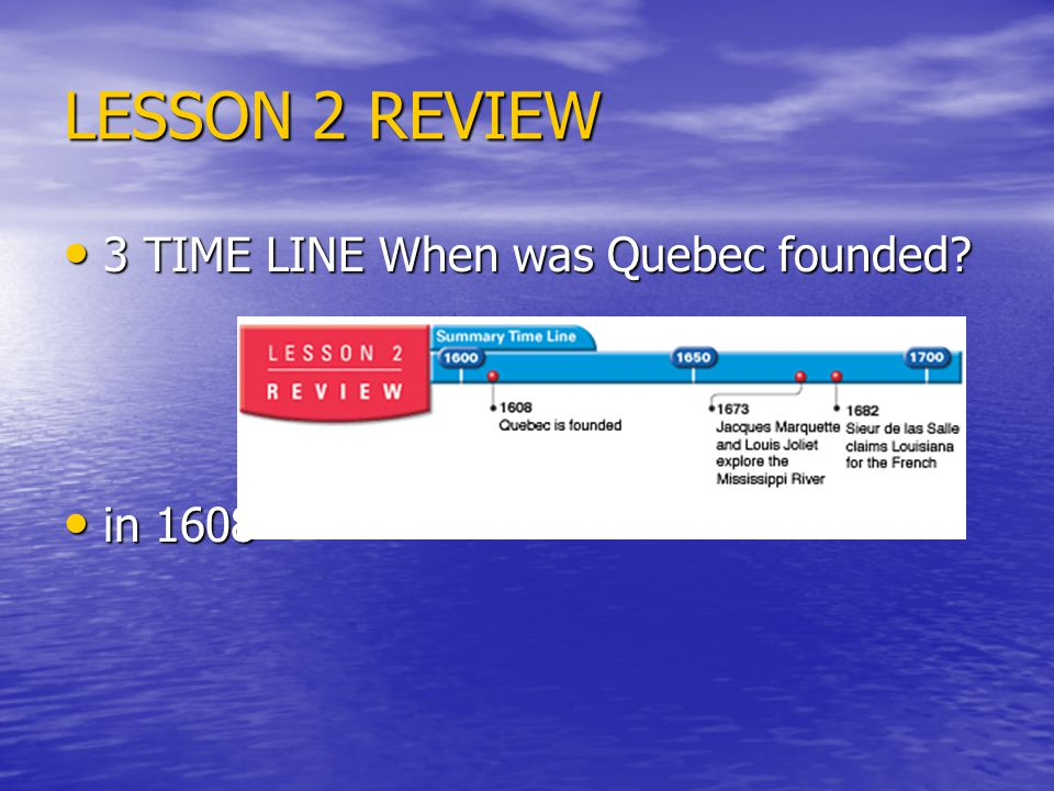 LESSON 2 REVIEW 3 TIME LINE When was Quebec founded.