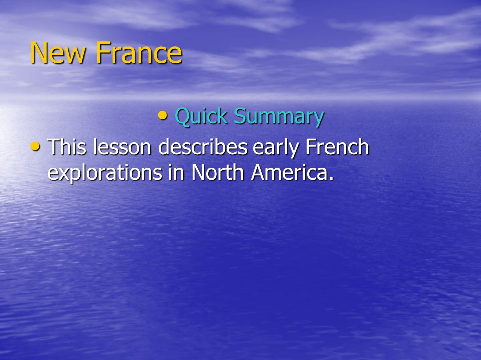 New France Quick Summary Quick Summary This lesson describes early French explorations in North America.