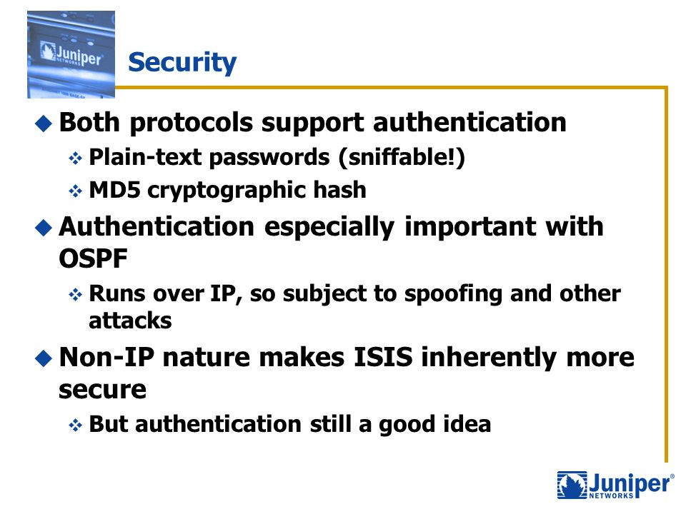 Security  Both protocols support authentication  Plain-text passwords (sniffable!)  MD5 cryptographic hash  Authentication especially important wi
