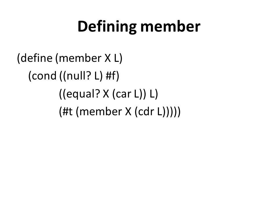 Defining member (define (member X L) (cond ((null.