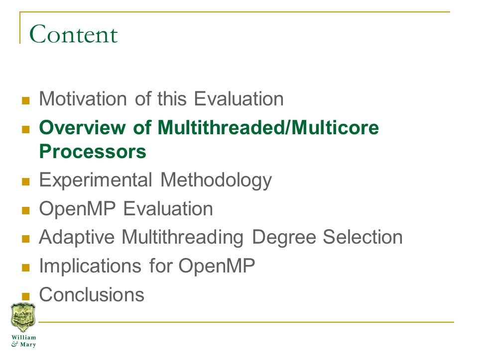 Content Motivation of this Evaluation Overview of Multithreaded/Multicore Processors Experimental Methodology OpenMP Evaluation Adaptive Multithreading Degree Selection Implications for OpenMP Conclusions