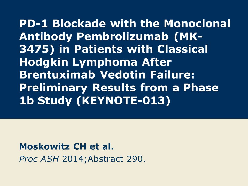 PD-1 Blockade with the Monoclonal Antibody Pembrolizumab (MK- 3475) in Patients with Classical Hodgkin Lymphoma After Brentuximab Vedotin Failure: Pre