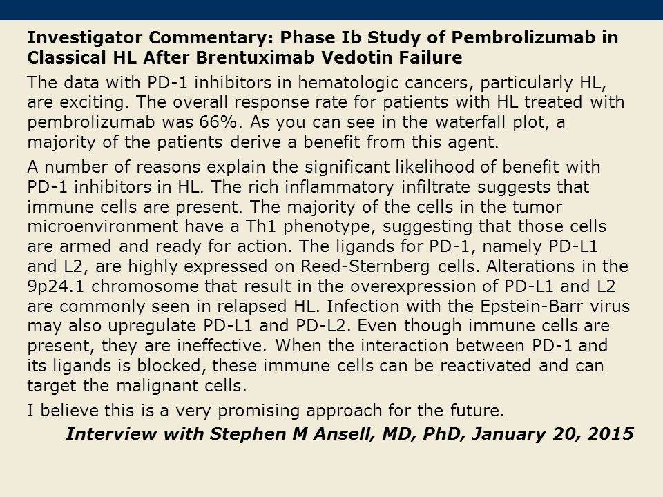 Investigator Commentary: Phase Ib Study of Pembrolizumab in Classical HL After Brentuximab Vedotin Failure The data with PD-1 inhibitors in hematologi
