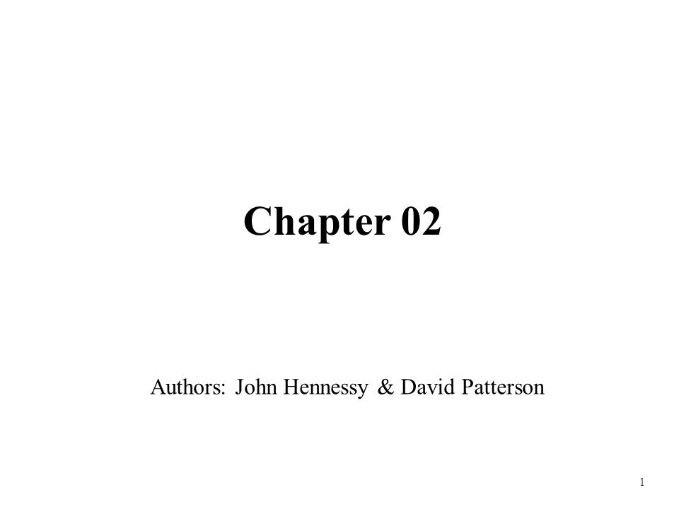 1 Chapter 02 Authors: John Hennessy & David Patterson