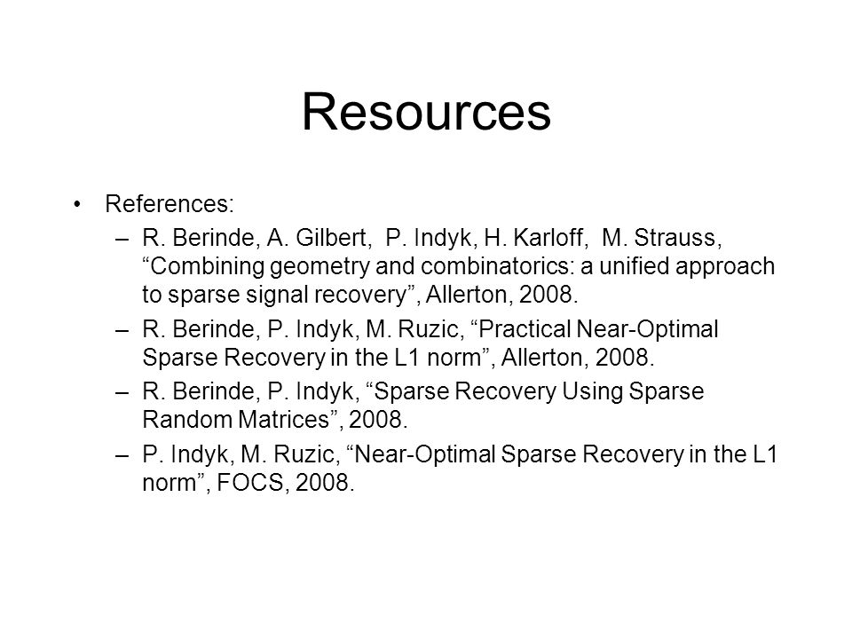 Resources References: –R. Berinde, A. Gilbert, P.
