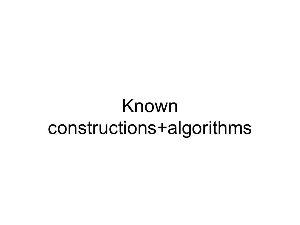 Known constructions+algorithms