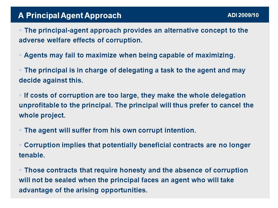ADI 2009/10  The principal-agent approach provides an alternative concept to the adverse welfare effects of corruption.