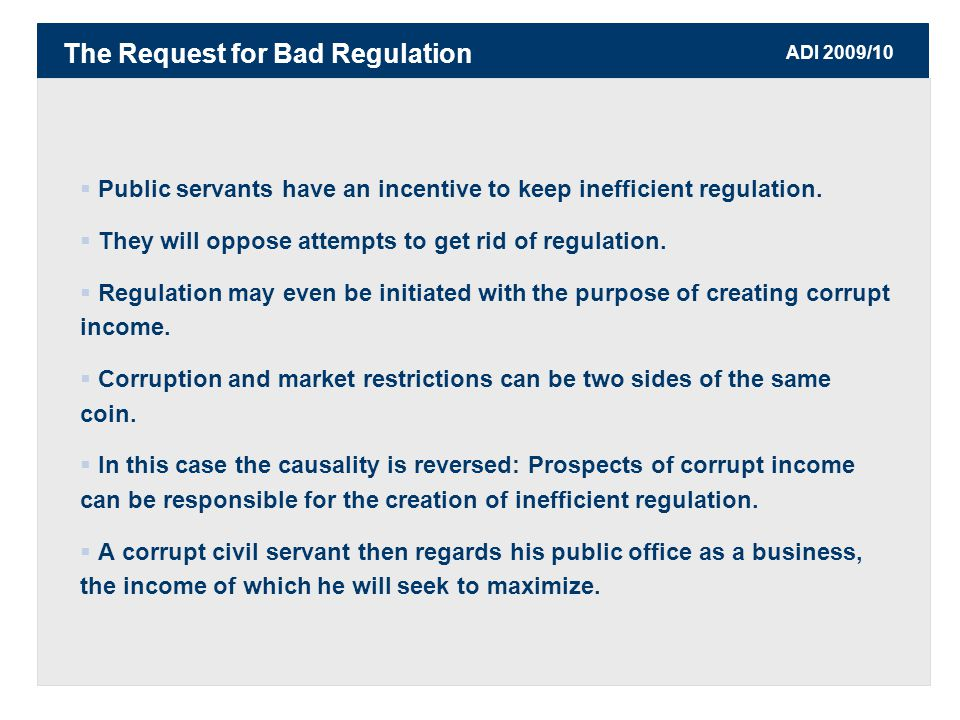 ADI 2009/10  Public servants have an incentive to keep inefficient regulation.