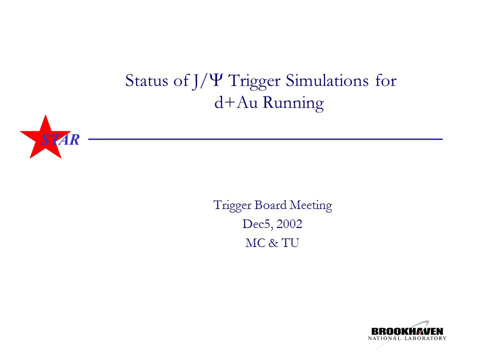 STAR Status of J/  Trigger Simulations for d+Au Running Trigger Board Meeting Dec5, 2002 MC & TU