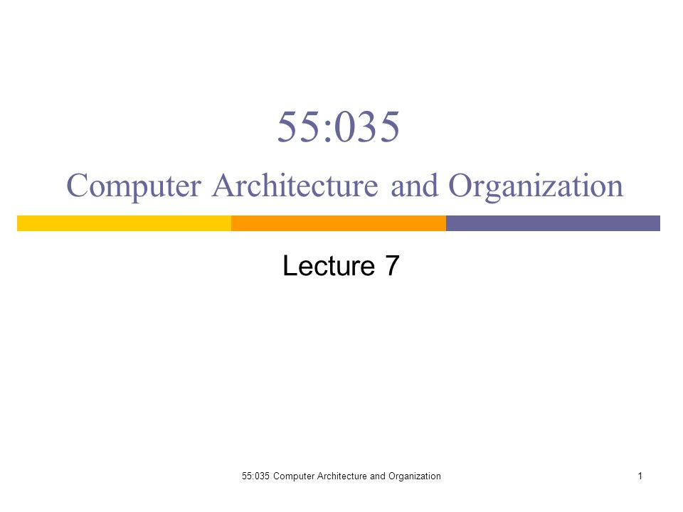55:035 Computer Architecture and Organization Lecture 7 155:035 Computer Architecture and Organization