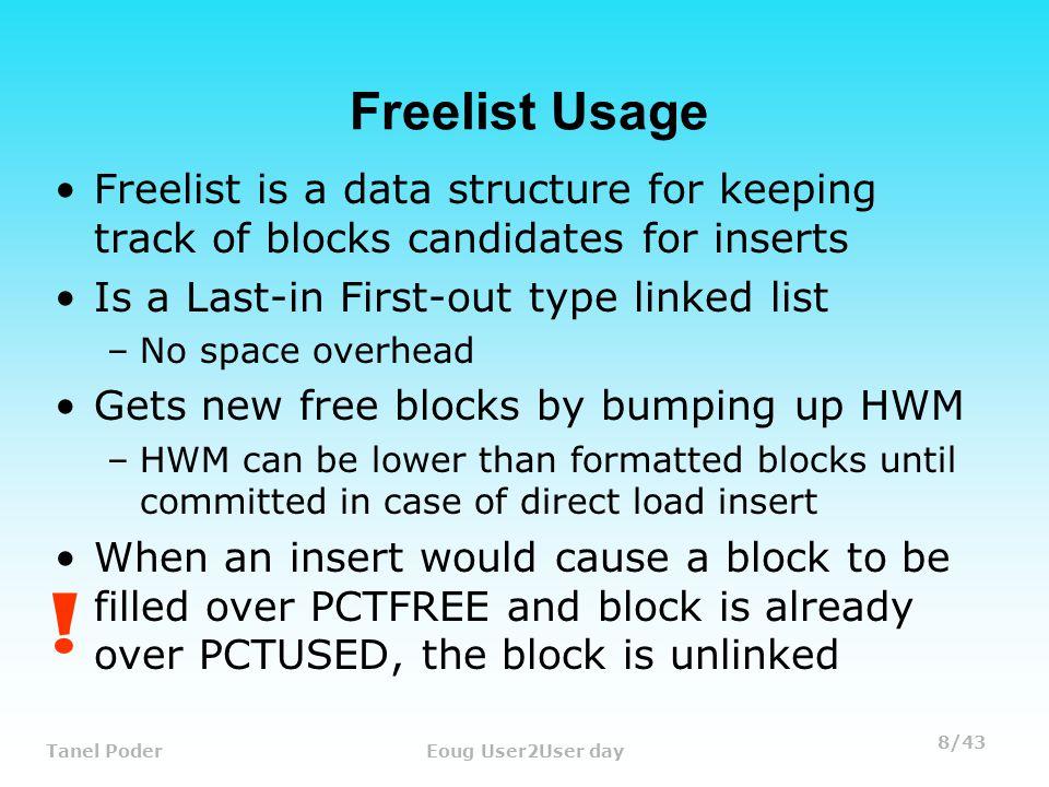 29/43 Tanel PoderEoug User2User day Freelist vs ASSM Datablock FREELISTASSM fnx - next block in freelistbdba - L1 BMB address fsl - free space lockbrn - DBA range number opcode noneinc - incarnation of block (if HWM is pulled back) Block header dump: 0x0240000e Object id on Block.
