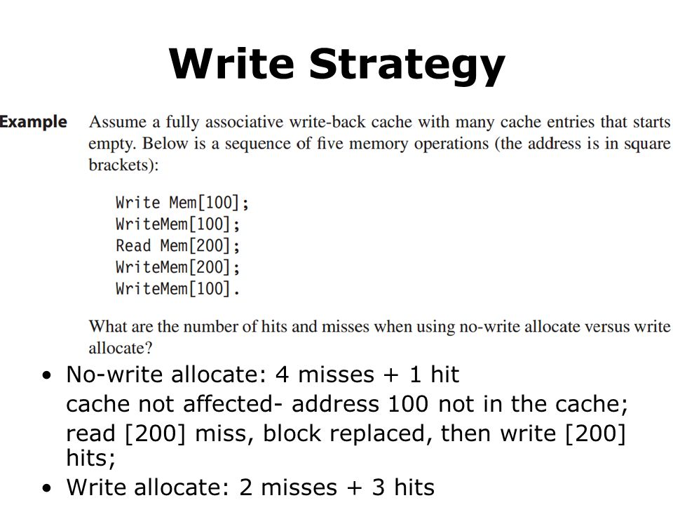 No-write allocate: 4 misses + 1 hit cache not affected- address 100 not in the cache; read [200] miss, block replaced, then write [200] hits; Write allocate: 2 misses + 3 hits