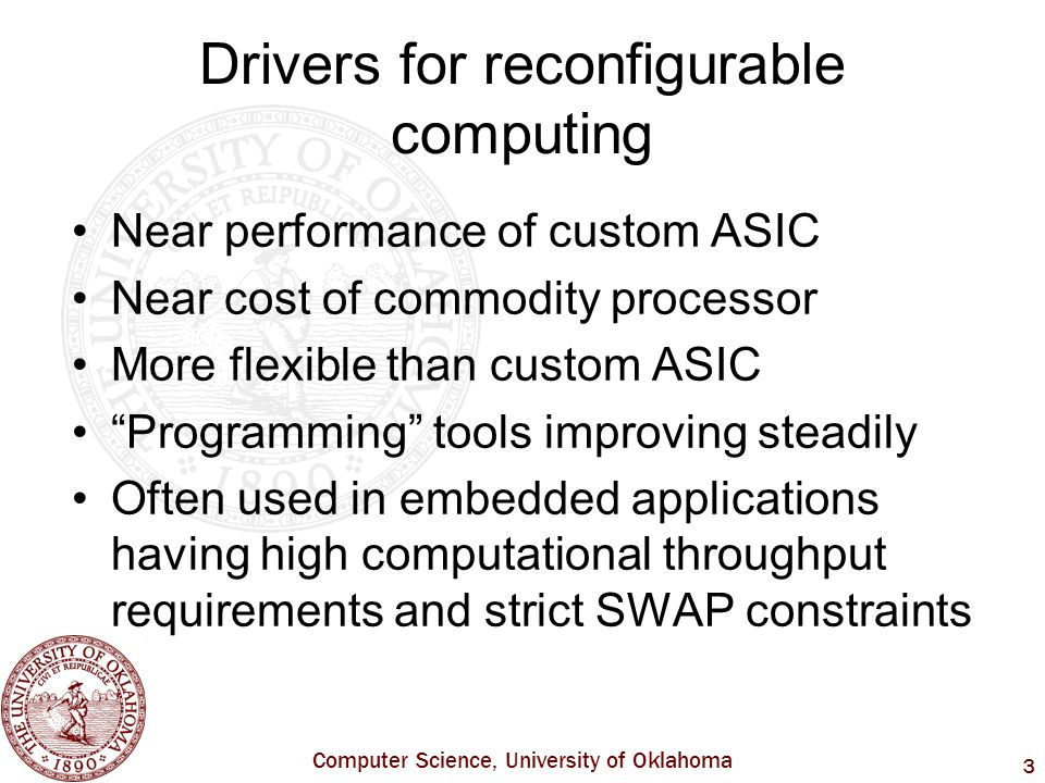Computer Science, University of Oklahoma 14 Hybrid architectural framework Multi-core Chip Reconfigurable Logic Core L2 Cache L2 Cache MU Core L2 Cache L2 Cache Core L2 Cache Core L2 Cache MU Reconfigurable logic