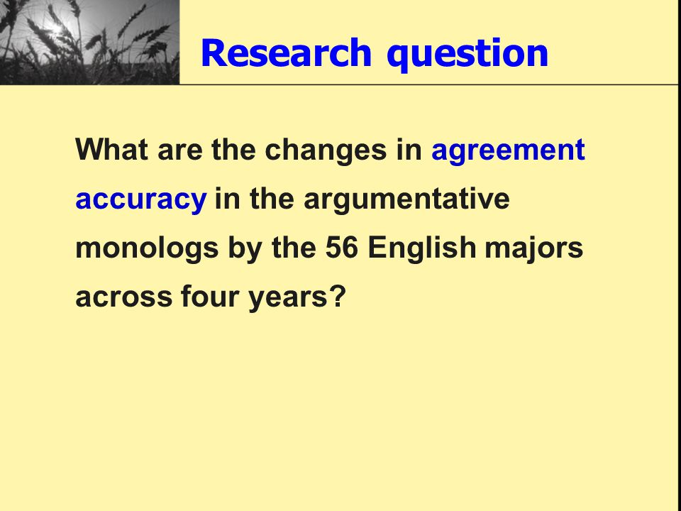 Research question What are the changes in agreement accuracy in the argumentative monologs by the 56 English majors across four years?