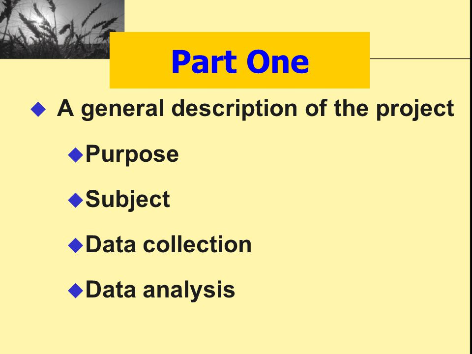 Part One  A general description of the project  Purpose  Subject  Data collection  Data analysis