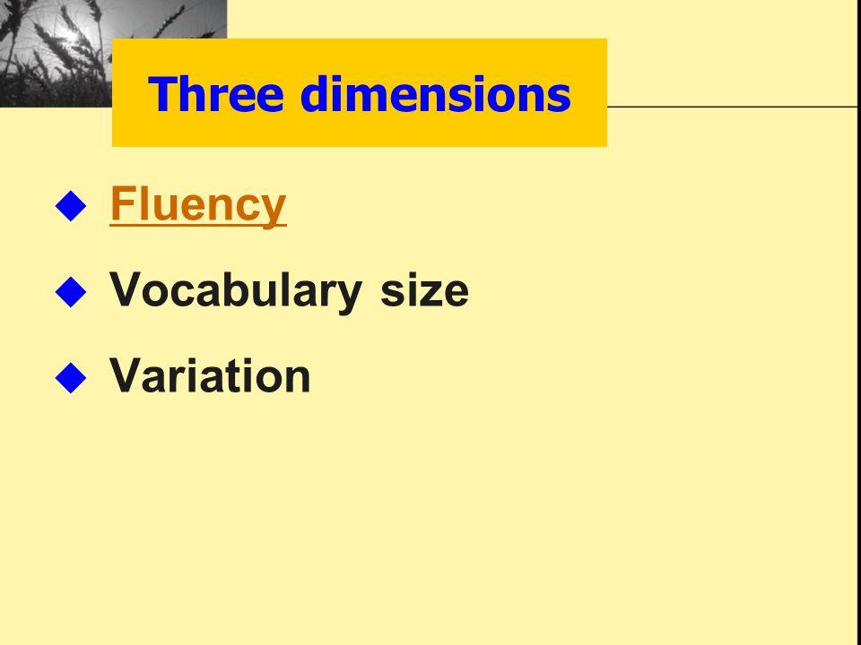 Three dimensions  Fluency Fluency  Vocabulary size  Variation