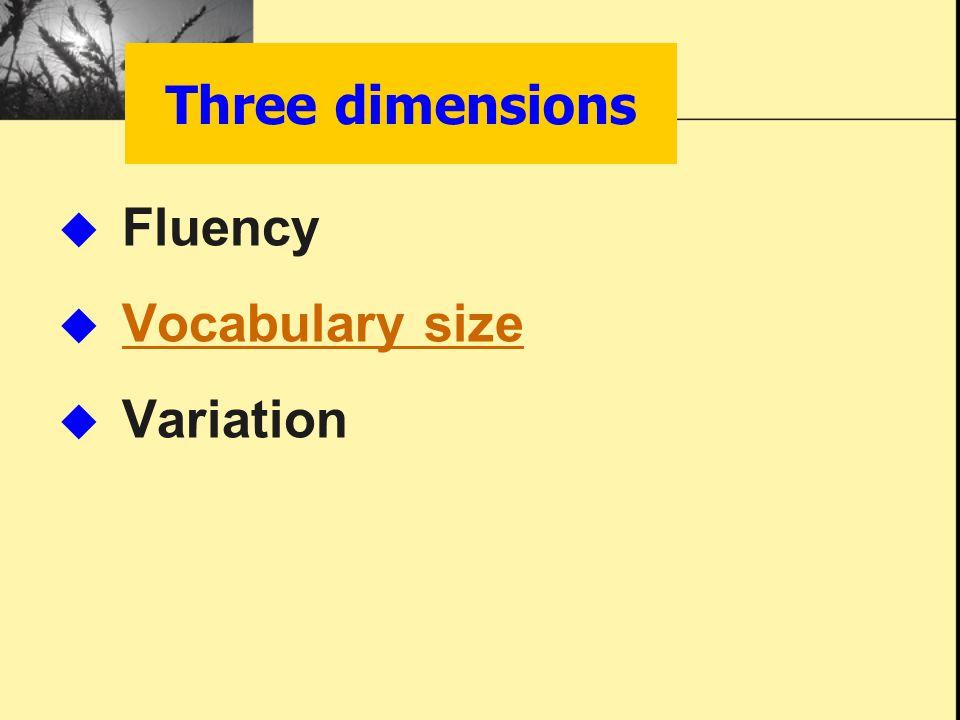 Three dimensions  Fluency  Vocabulary size Vocabulary size  Variation