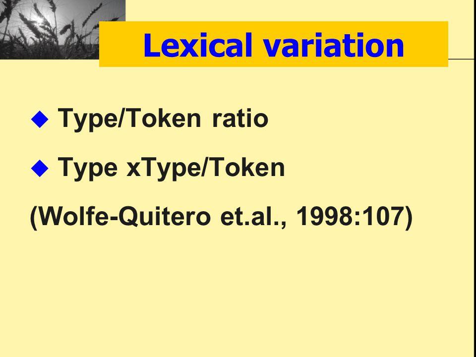 Lexical variation  Type/Token ratio  Type xType/Token (Wolfe-Quitero et.al., 1998:107)
