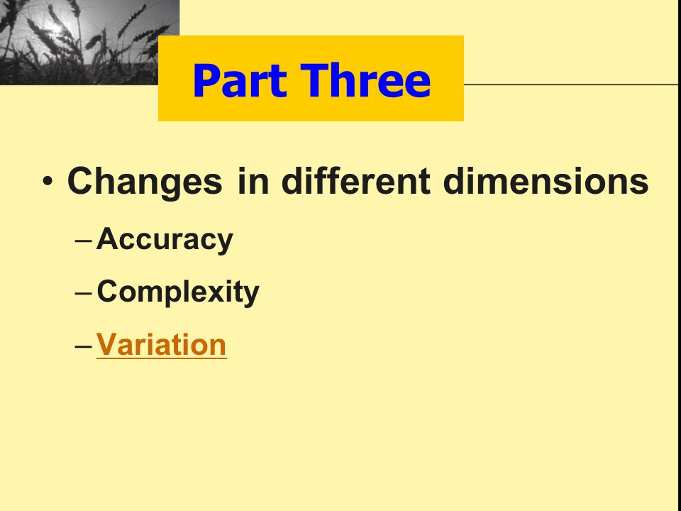 Part Three Changes in different dimensions –Accuracy –Complexity –VariationVariation