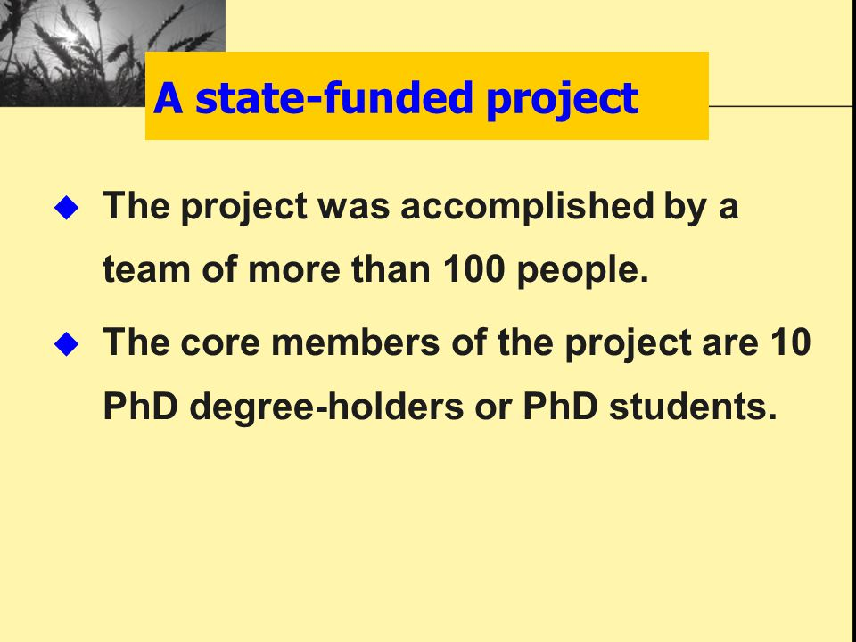 A state-funded project  The project was accomplished by a team of more than 100 people.