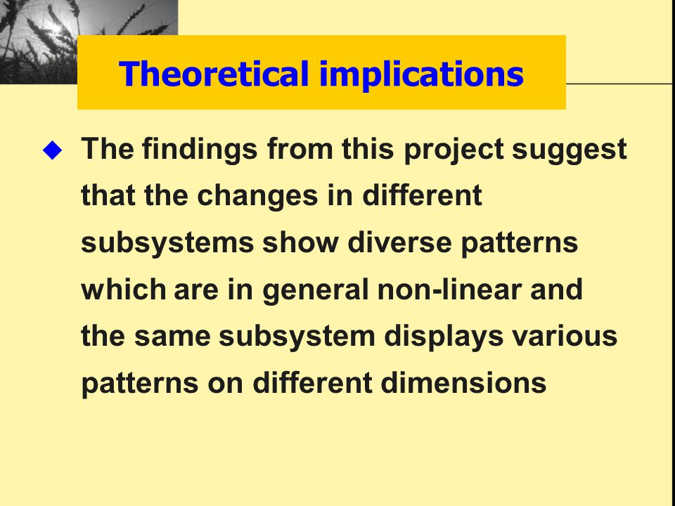 Theoretical implications  The findings from this project suggest that the changes in different subsystems show diverse patterns which are in general non-linear and the same subsystem displays various patterns on different dimensions