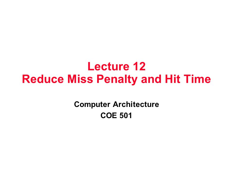 Improving Cache Performance Average memory access time is computed as AMAT = Hit time + Miss rate x Miss penalty This can be reduced by 1.