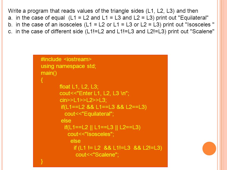 Write a program that reads values of the triangle sides (L1, L2, L3) and then a.