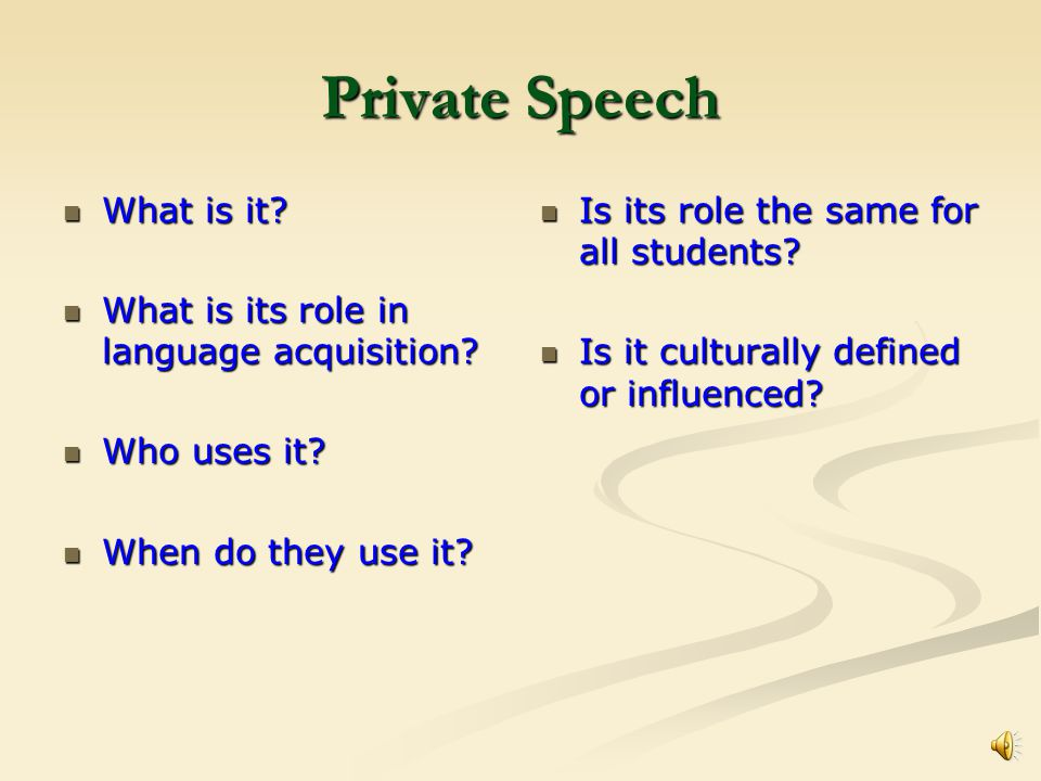 Private Speech What is it.What is it. What is its role in language acquisition.