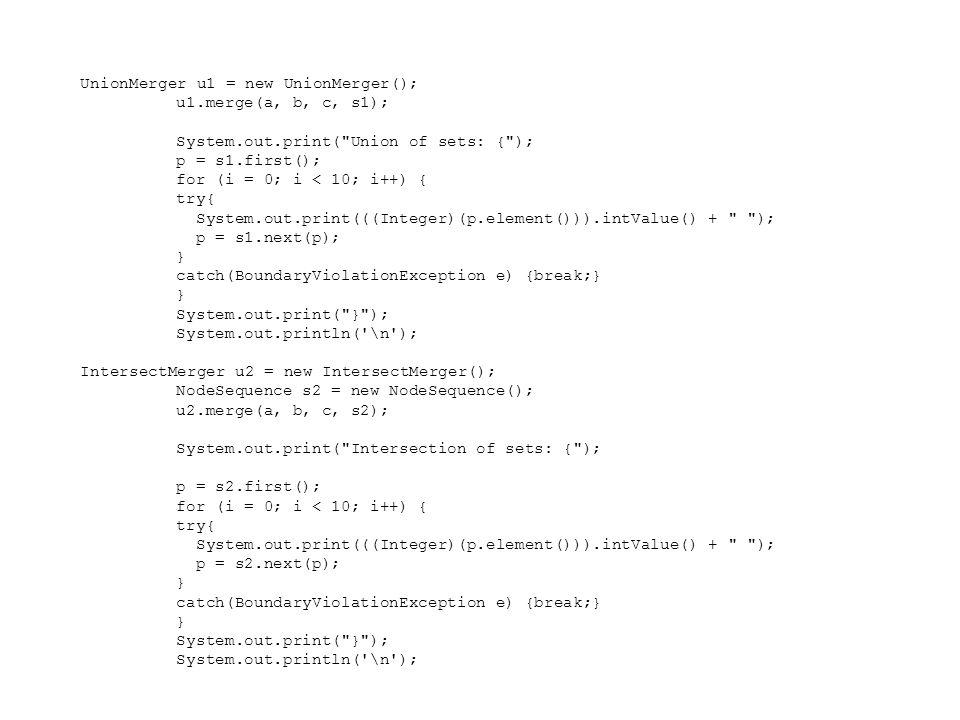 UnionMerger u1 = new UnionMerger(); u1.merge(a, b, c, s1); System.out.print(