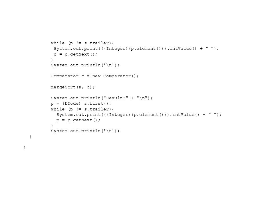 while (p != s.trailer){ System.out.print(((Integer)(p.element())).intValue() +