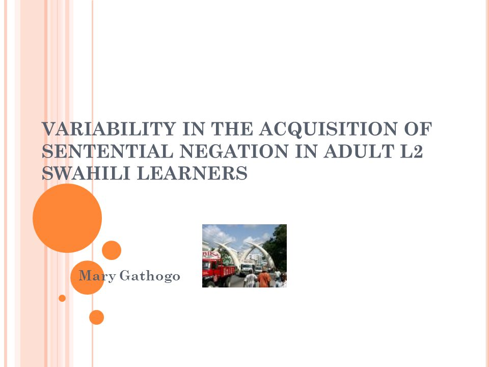 RESEARCH AREA Second Language Acquisition Acquisition of Swahili negation Variability and development