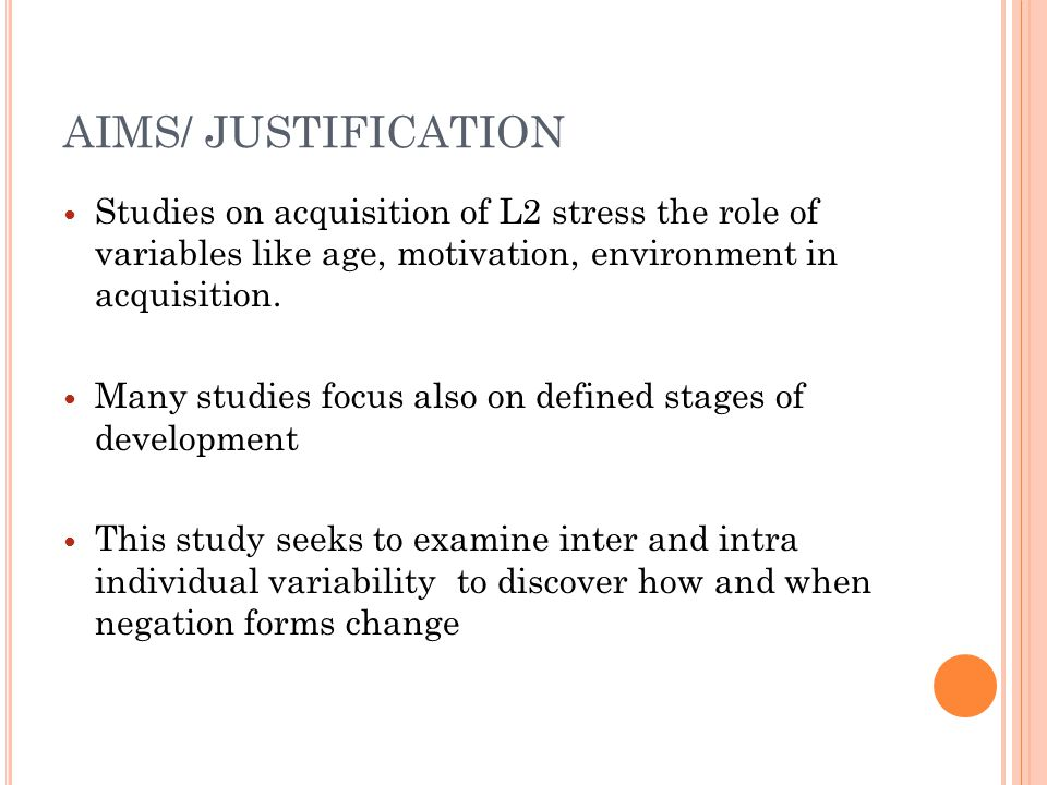 AIMS/ JUSTIFICATION Studies on acquisition of L2 stress the role of variables like age, motivation, environment in acquisition.