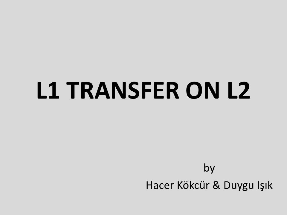 L1 TRANSFER ON L2 by Hacer Kökcür & Duygu Işık