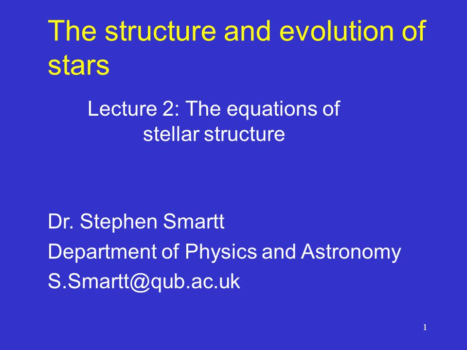 1 The structure and evolution of stars Lecture 2: The equations of stellar structure Dr.