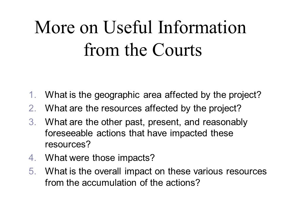 More on Useful Information from the Courts 1.What is the geographic area affected by the project.