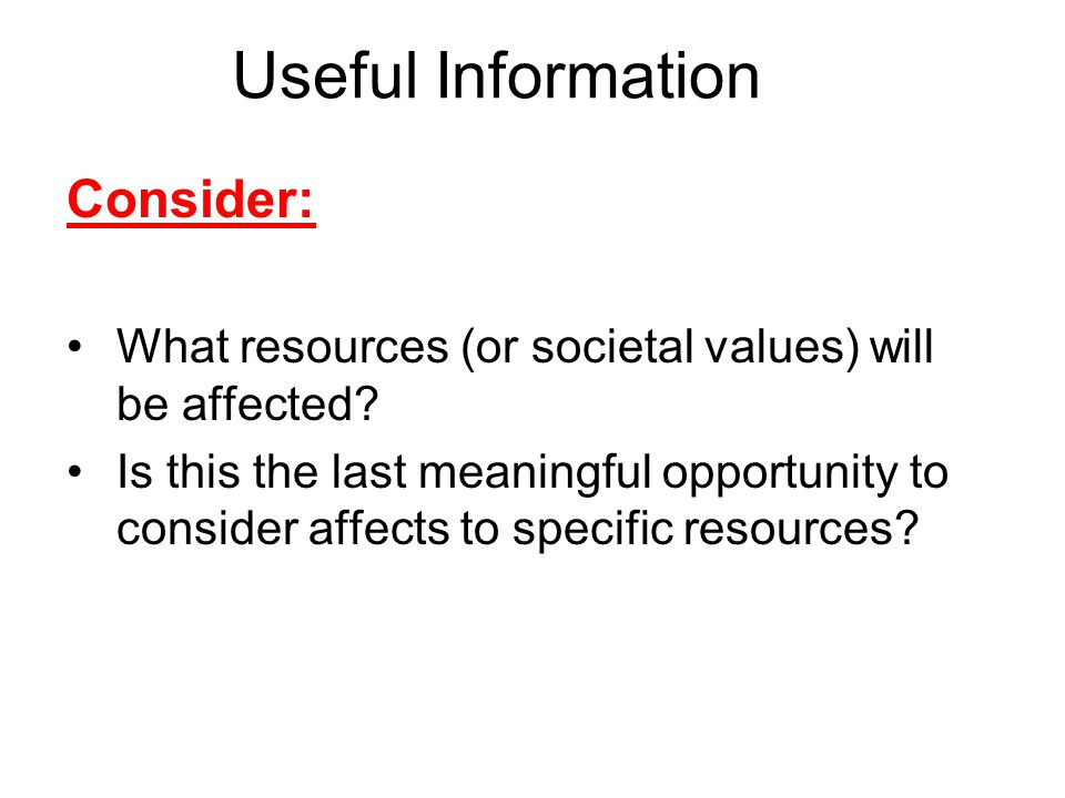 Useful Information Consider: What resources (or societal values) will be affected.