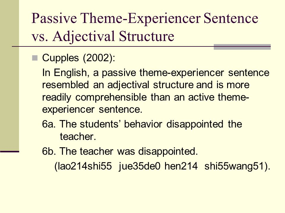 Passive Theme-Experiencer Sentence vs. Adjectival Structure Cupples (2002): In English, a passive theme-experiencer sentence resembled an adjectival s