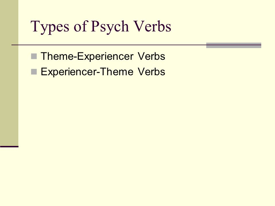 Types of Psych Verbs Theme-Experiencer Verbs Experiencer-Theme Verbs