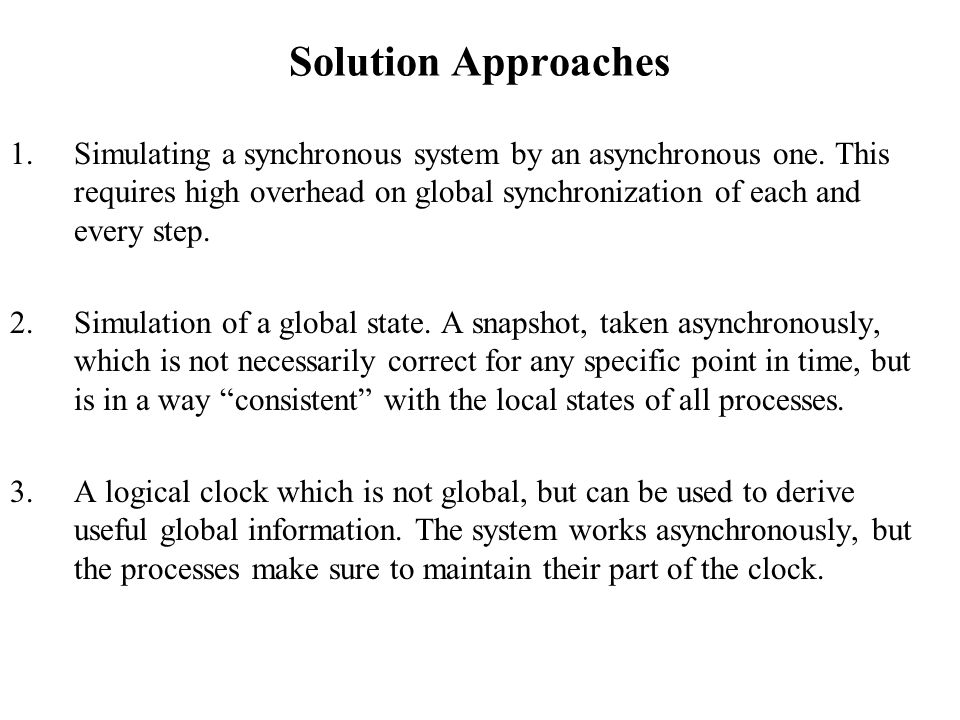 Solution Approaches 1.Simulating a synchronous system by an asynchronous one.