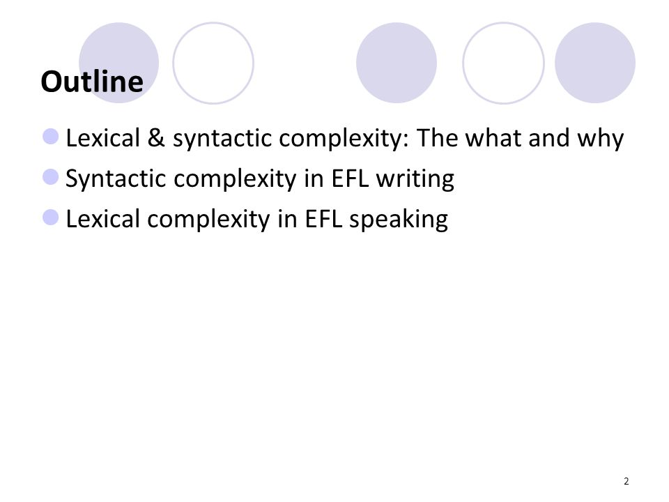 2 Outline Lexical & syntactic complexity: The what and why Syntactic complexity in EFL writing Lexical complexity in EFL speaking