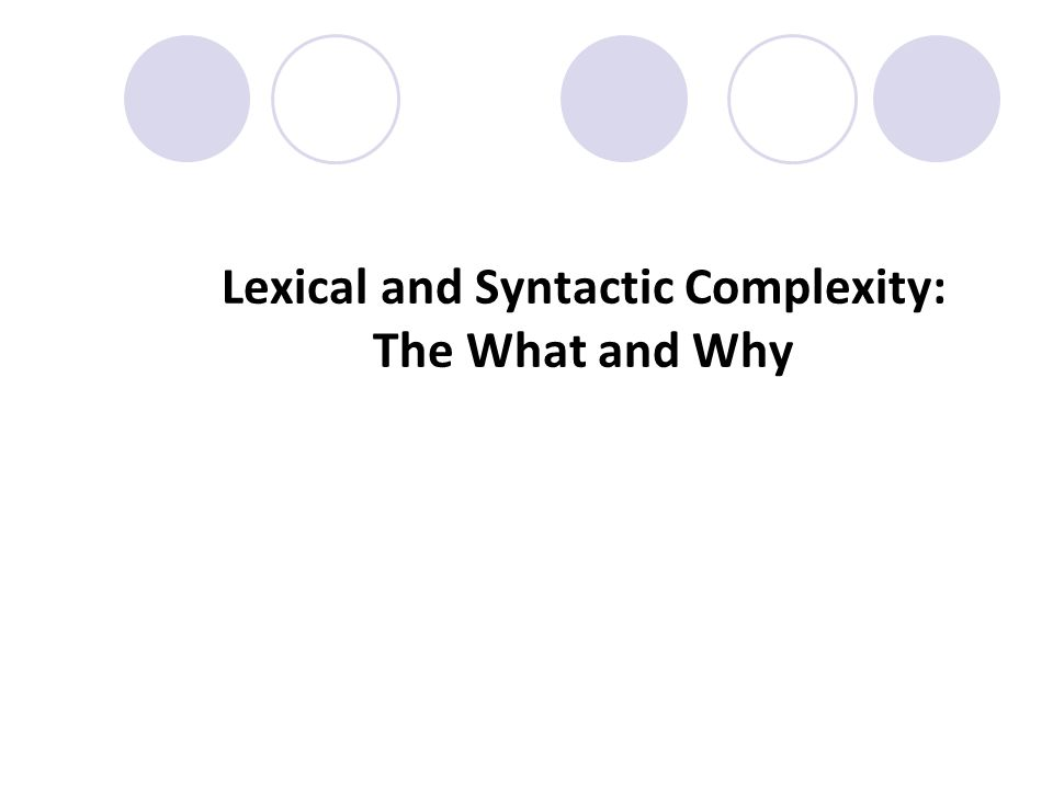 Lexical and Syntactic Complexity: The What and Why