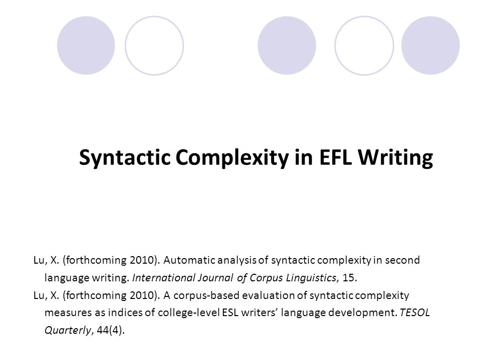 Syntactic Complexity in EFL Writing Lu, X. (forthcoming 2010).