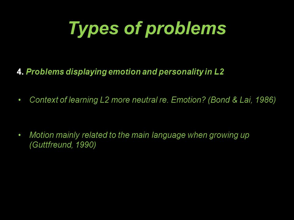 4. Problems displaying emotion and personality in L2 Context of learning L2 more neutral re. Emotion? (Bond & Lai, 1986) Motion mainly related to the