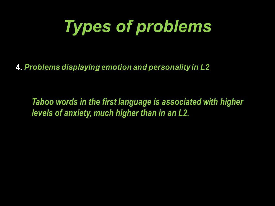 4. Problems displaying emotion and personality in L2 Types of problems Taboo words in the first language is associated with higher levels of anxiety,