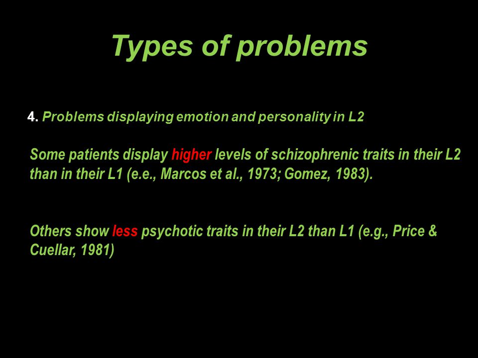 4. Problems displaying emotion and personality in L2 Types of problems Some patients display higher levels of schizophrenic traits in their L2 than in