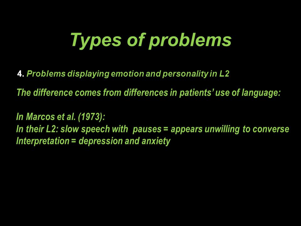 4. Problems displaying emotion and personality in L2 Types of problems The difference comes from differences in patients' use of language: In Marcos e