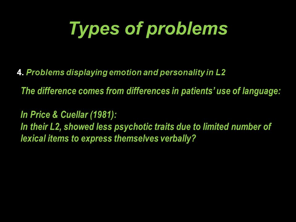 4. Problems displaying emotion and personality in L2 Types of problems The difference comes from differences in patients' use of language: In Price &