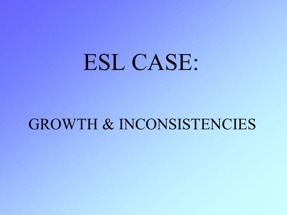 ESL CASE: GROWTH & INCONSISTENCIES