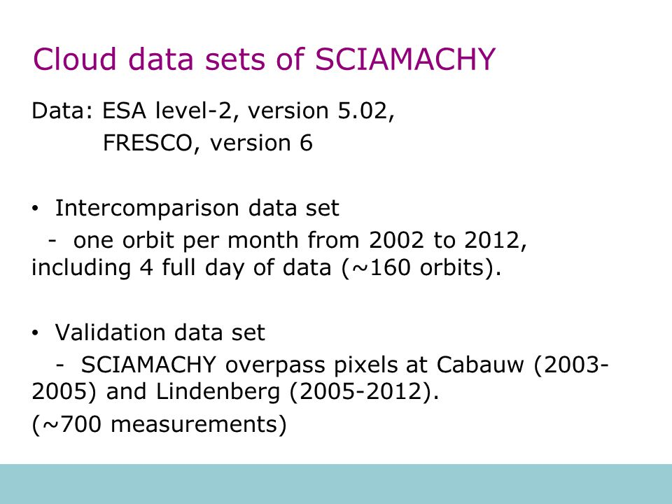 Summary (1) SCIAMACHY ESA L2 v5.02 cloud fractions are similar to FRESCO v6 effective cloud fractions.